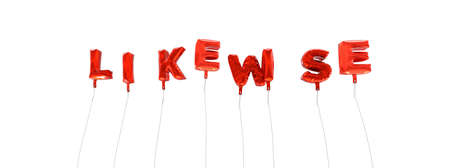 LIKEWISE - word made from red foil balloons - 3D rendered.  Can be used for an online banner ad or a print postcard. Stock Photo