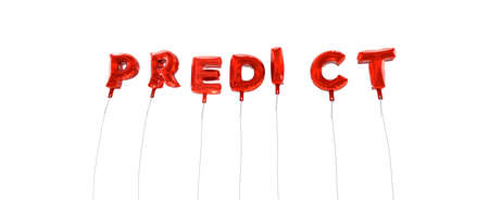 predict: PREDICT - word made from red foil balloons - 3D rendered.  Can be used for an online banner ad or a print postcard.