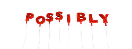 possibly: POSSIBLY - word made from red foil balloons - 3D rendered.  Can be used for an online banner ad or a print postcard. Stock Photo