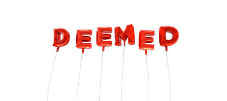 deemed: DEEMED - word made from red foil balloons - 3D rendered.  Can be used for an online banner ad or a print postcard.