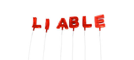 liable: LIABLE - word made from red foil balloons - 3D rendered.  Can be used for an online banner ad or a print postcard. Stock Photo