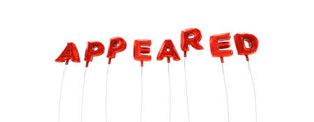 appeared: APPEARED - word made from red foil balloons - 3D rendered.  Can be used for an online banner ad or a print postcard.