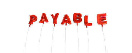 payable: PAYABLE - word made from red foil balloons - 3D rendered.  Can be used for an online banner ad or a print postcard. Stock Photo