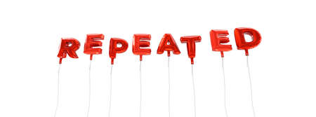repeated: REPEATED - word made from red foil balloons - 3D rendered.  Can be used for an online banner ad or a print postcard.