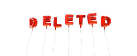 deleted: DELETED - word made from red foil balloons - 3D rendered.  Can be used for an online banner ad or a print postcard.