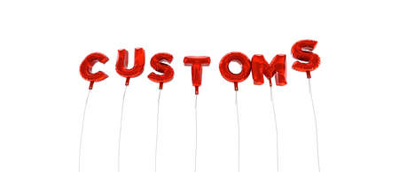 customs: CUSTOMS - word made from red foil balloons - 3D rendered.  Can be used for an online banner ad or a print postcard. Stock Photo
