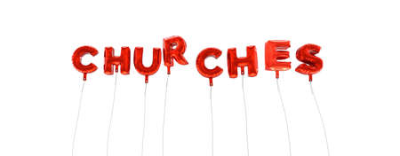 CHURCHES - word made from red foil balloons - 3D rendered.  Can be used for an online banner ad or a print postcard.