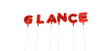 glance: GLANCE - word made from red foil balloons - 3D rendered.  Can be used for an online banner ad or a print postcard. Stock Photo