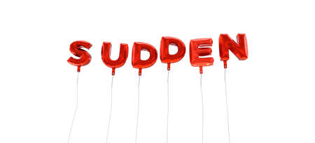 sudden: SUDDEN - word made from red foil balloons - 3D rendered.  Can be used for an online banner ad or a print postcard.
