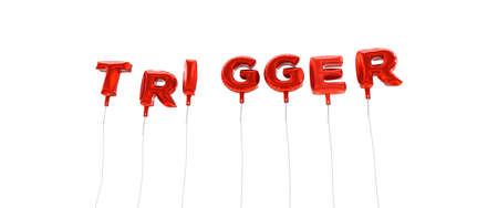 trigger: TRIGGER - word made from red foil balloons - 3D rendered.  Can be used for an online banner ad or a print postcard.