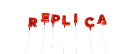 replica: REPLICA - word made from red foil balloons - 3D rendered.  Can be used for an online banner ad or a print postcard.