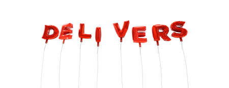 delivers: DELIVERS - word made from red foil balloons - 3D rendered.  Can be used for an online banner ad or a print postcard. Stock Photo