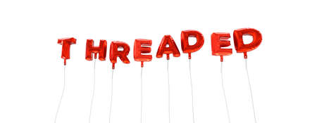 threaded: THREADED - word made from red foil balloons - 3D rendered.  Can be used for an online banner ad or a print postcard. Stock Photo