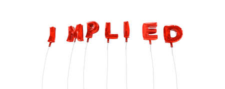 implied: IMPLIED - word made from red foil balloons - 3D rendered.  Can be used for an online banner ad or a print postcard. Stock Photo