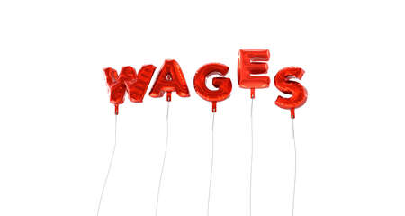 wages: WAGES - word made from red foil balloons - 3D rendered.  Can be used for an online banner ad or a print postcard.