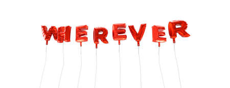 wherever: WHEREVER - word made from red foil balloons - 3D rendered.  Can be used for an online banner ad or a print postcard.