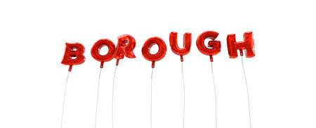 BOROUGH - word made from red foil balloons - 3D rendered.  Can be used for an online banner ad or a print postcard. Stock Photo