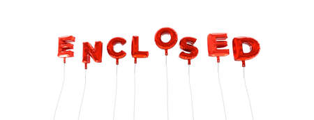 enclosed: ENCLOSED - word made from red foil balloons - 3D rendered.  Can be used for an online banner ad or a print postcard.