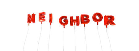 neighbor: NEIGHBOR - word made from red foil balloons - 3D rendered.  Can be used for an online banner ad or a print postcard. Stock Photo