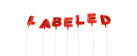 labeled: LABELED - word made from red foil balloons - 3D rendered.  Can be used for an online banner ad or a print postcard.