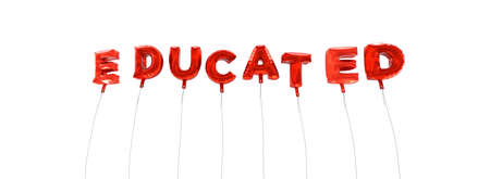 educated: EDUCATED - word made from red foil balloons - 3D rendered.  Can be used for an online banner ad or a print postcard.