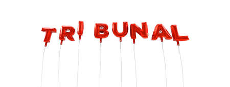 tribunal: TRIBUNAL - word made from red foil balloons - 3D rendered.  Can be used for an online banner ad or a print postcard. Stock Photo
