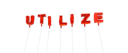 utilize: UTILIZE - word made from red foil balloons - 3D rendered.  Can be used for an online banner ad or a print postcard. Stock Photo