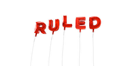 ruled: RULED - word made from red foil balloons - 3D rendered.  Can be used for an online banner ad or a print postcard.