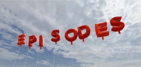 episodes: EPISODES - red foil balloons on blue sky - 3D rendered royalty free stock picture. This image can be used for an online website banner ad or a print postcard. Stock Photo