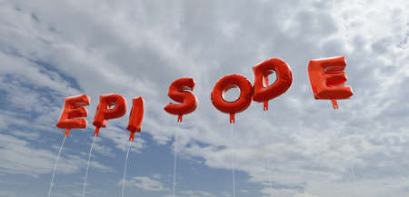 episode: EPISODE - red foil balloons on blue sky - 3D rendered royalty free stock picture. This image can be used for an online website banner ad or a print postcard.
