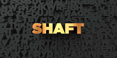 shaft: Shaft - Gold text on black background - 3D rendered royalty free stock picture. This image can be used for an online website banner ad or a print postcard.
