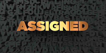 assigned: Assigned - Gold text on black background - 3D rendered royalty free stock picture. This image can be used for an online website banner ad or a print postcard.
