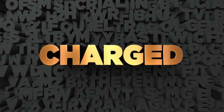 Charged - Gold text on black background - 3D rendered royalty free stock picture. This image can be used for an online website banner ad or a print postcard.