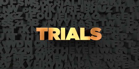 trials: Trials - Gold text on black background - 3D rendered royalty free stock picture. This image can be used for an online website banner ad or a print postcard.
