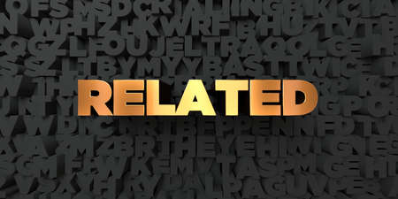 related: Related - Gold text on black background - 3D rendered royalty free stock picture. This image can be used for an online website banner ad or a print postcard. Stock Photo