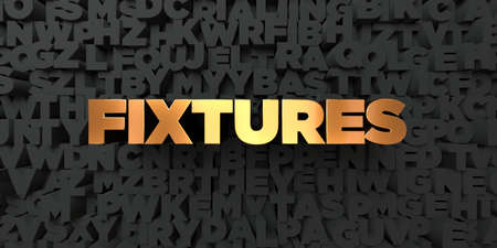 fixtures: Fixtures - Gold text on black background - 3D rendered royalty free stock picture. This image can be used for an online website banner ad or a print postcard.
