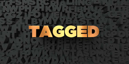 tagged: Tagged - Gold text on black background - 3D rendered royalty free stock picture. This image can be used for an online website banner ad or a print postcard.