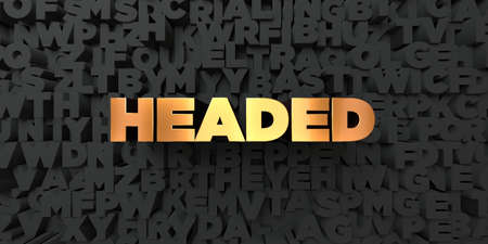 three headed: Headed - Gold text on black background - 3D rendered royalty free stock picture. This image can be used for an online website banner ad or a print postcard.
