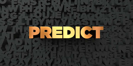 predict: Predict - Gold text on black background - 3D rendered royalty free stock picture. This image can be used for an online website banner ad or a print postcard. Stock Photo