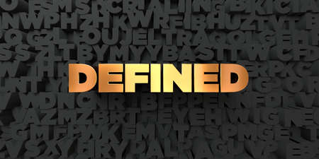 defined: Defined - Gold text on black background - 3D rendered royalty free stock picture. This image can be used for an online website banner ad or a print postcard. Stock Photo