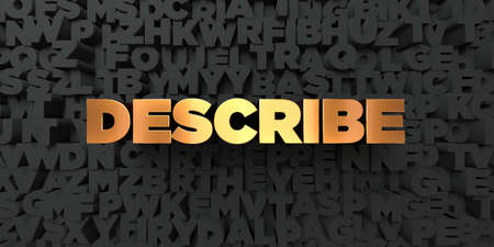 describe: Describe - Gold text on black background - 3D rendered royalty free stock picture. This image can be used for an online website banner ad or a print postcard. Stock Photo