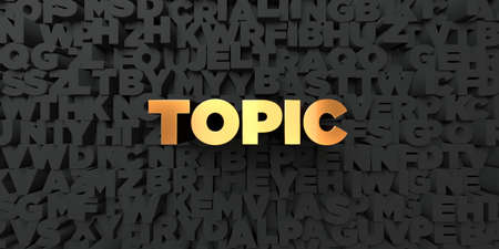 topic: Topic - Gold text on black background - 3D rendered royalty free stock picture. This image can be used for an online website banner ad or a print postcard. Stock Photo