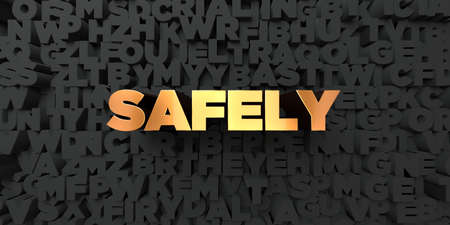 safely: Safely - Gold text on black background - 3D rendered royalty free stock picture. This image can be used for an online website banner ad or a print postcard.