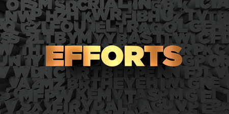 efforts: Efforts - Gold text on black background - 3D rendered royalty free stock picture. This image can be used for an online website banner ad or a print postcard.
