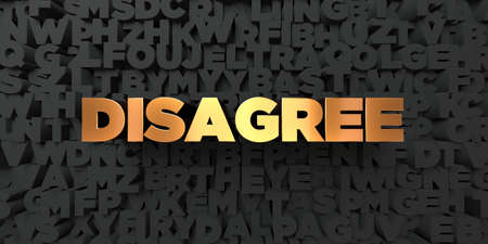disagree: Disagree - Gold text on black background - 3D rendered royalty free stock picture. This image can be used for an online website banner ad or a print postcard.