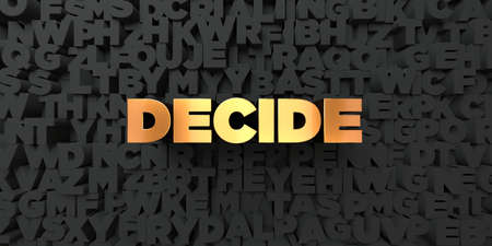 decide: Decide - Gold text on black background - 3D rendered royalty free stock picture. This image can be used for an online website banner ad or a print postcard.