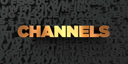 Channels - Gold text on black background - 3D rendered royalty free stock picture. This image can be used for an online website banner ad or a print postcard. Stock Photo