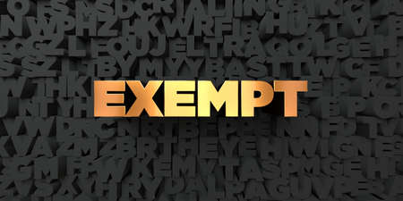 exempt: Exempt - Gold text on black background - 3D rendered royalty free stock picture. This image can be used for an online website banner ad or a print postcard.