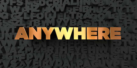 anywhere: Anywhere - Gold text on black background - 3D rendered royalty free stock picture. This image can be used for an online website banner ad or a print postcard. Stock Photo