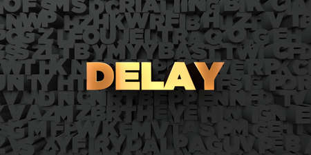 delay: Delay - Gold text on black background - 3D rendered royalty free stock picture. This image can be used for an online website banner ad or a print postcard.